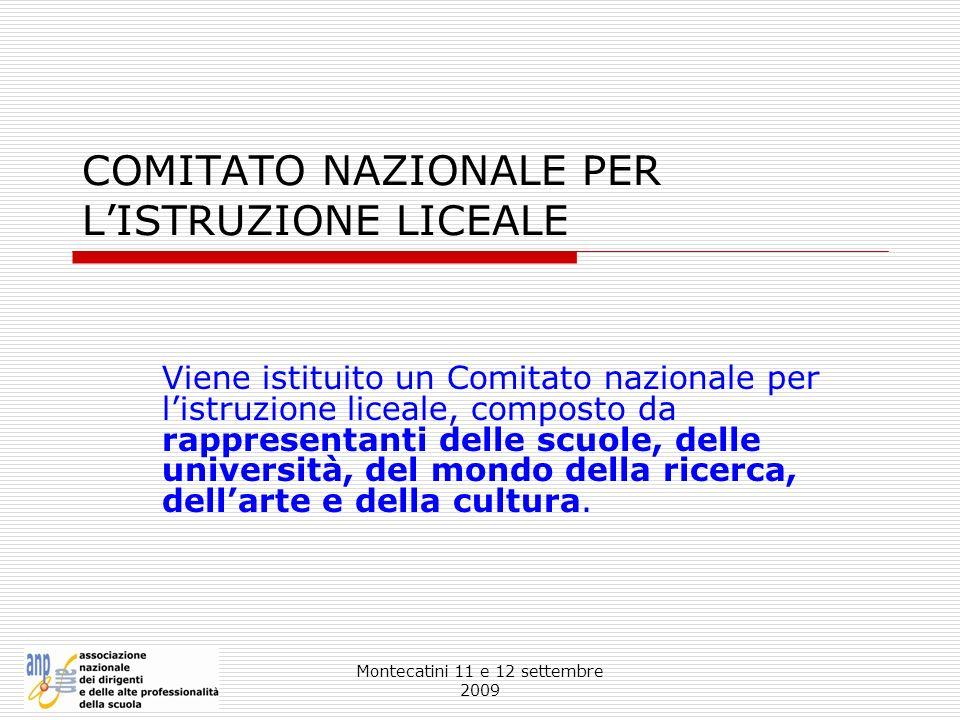 Montecatini 11 e 12 settembre 2009 COMITATO NAZIONALE PER LISTRUZIONE LICEALE Viene istituito un Comitato nazionale per listruzione liceale, composto