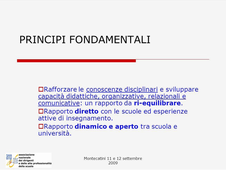 Montecatini 11 e 12 settembre 2009 PRINCIPI FONDAMENTALI Rafforzare le conoscenze disciplinari e sviluppare capacità didattiche, organizzative, relazi