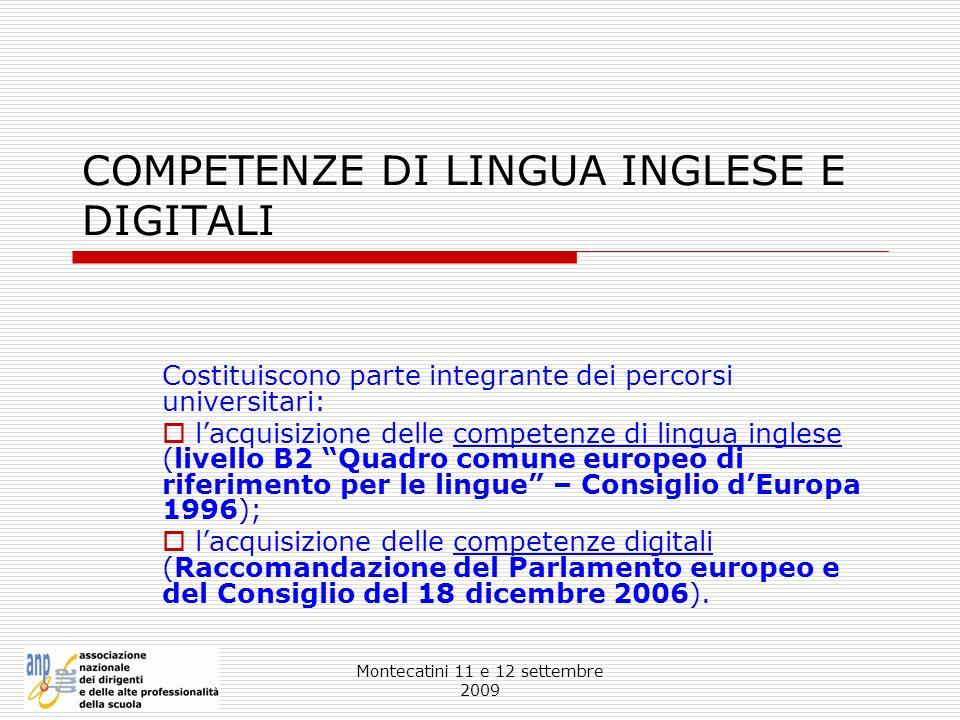 Montecatini 11 e 12 settembre 2009 COMPETENZE DI LINGUA INGLESE E DIGITALI Costituiscono parte integrante dei percorsi universitari: lacquisizione del