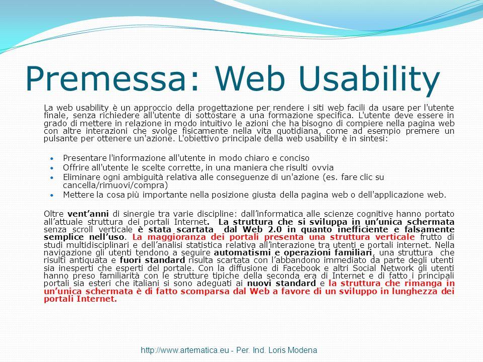Premessa: Web Usability La web usability è un approccio della progettazione per rendere i siti web facili da usare per l'utente finale, senza richiede