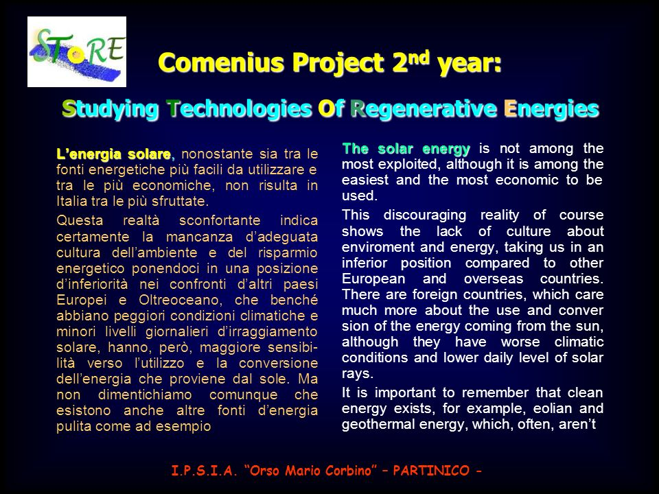 Comenius Sicily Project 2 nd year: Studying Technologies Of Regenerative Energies For this a denominated tool was born Sun Follower (solar pursuer), that becomes the organ of control of the system furnishing to the motor that regulates the position of the panel the information around their correct positioning.