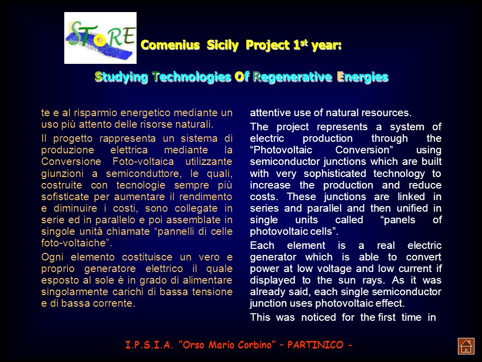 Comenius Sicily Project 2 nd year: Studying Technologies Of Regenerative Energies There are two types of solar panels: the amorphous and the crystalline, the first uses a wafer of thicker silicon but is treated in a simple way, and the surface is brown and the result of about 7%.