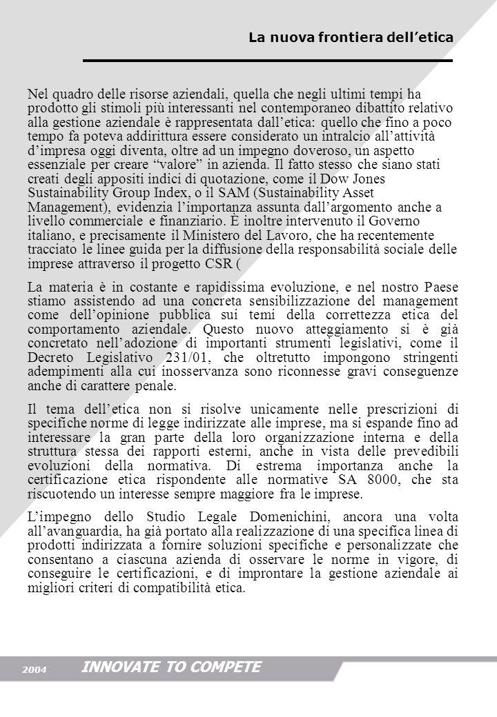 INNOVATE TO COMPETE 2004 3 Decreto Legislativo 231/01: Decreto Legislativo 231/01: la nuova norma ha introdotto una sorta di responsabilità penale a carico delle imprese…….