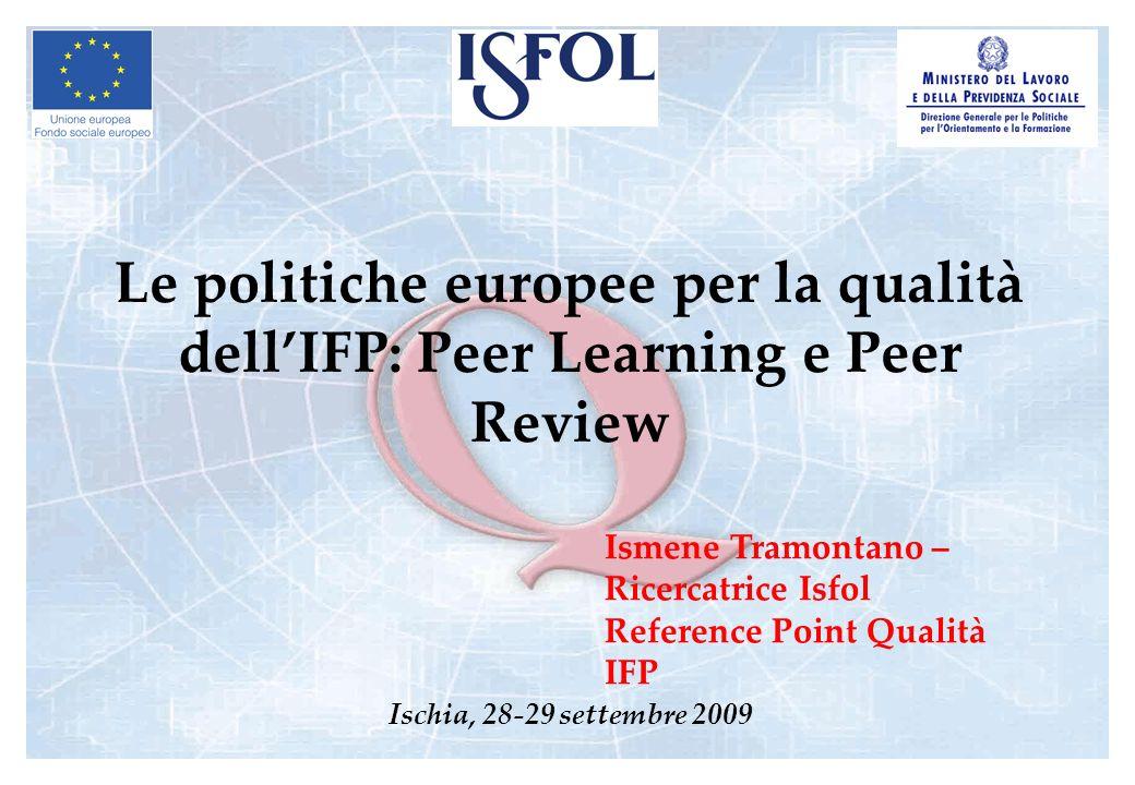 Le politiche europee per la qualità dellIFP: Peer Learning e Peer Review Ischia, 28-29 settembre 2009 Ismene Tramontano – Ricercatrice Isfol Reference