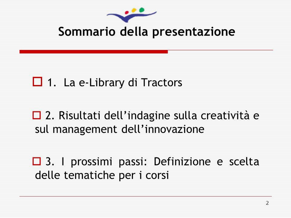 13 Conclusioni Il campione italiano si è rivelato uno caso studio molto positivo in quanto le imprese e le organizzazioni hanno dimostrato interesse a sperimentare strumenti e metodi sulla creatività Il progetto Tractors organizzerà dei corsi di formazione sotto forma di workshops di 1 – 2 giorni