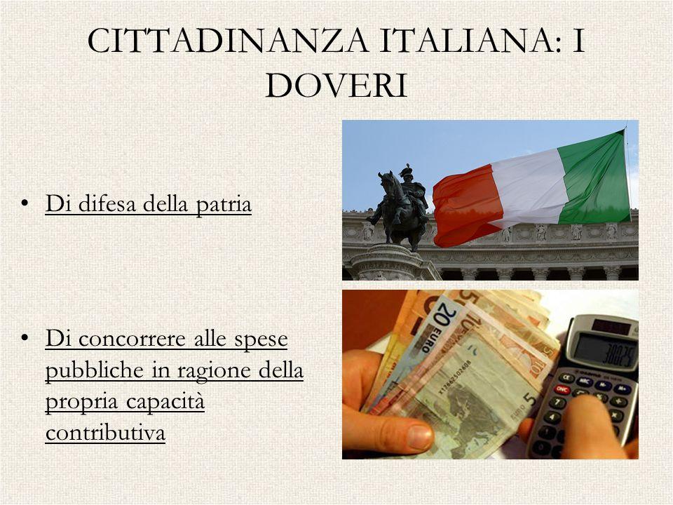 CITTADINANZA ITALIANA: I DOVERI Di difesa della patria Di concorrere alle spese pubbliche in ragione della propria capacità contributiva