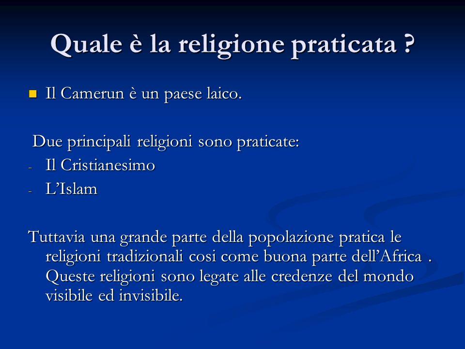 Quale è la religione praticata ? Il Camerun è un paese laico. Il Camerun è un paese laico. Due principali religioni sono praticate: Due principali rel