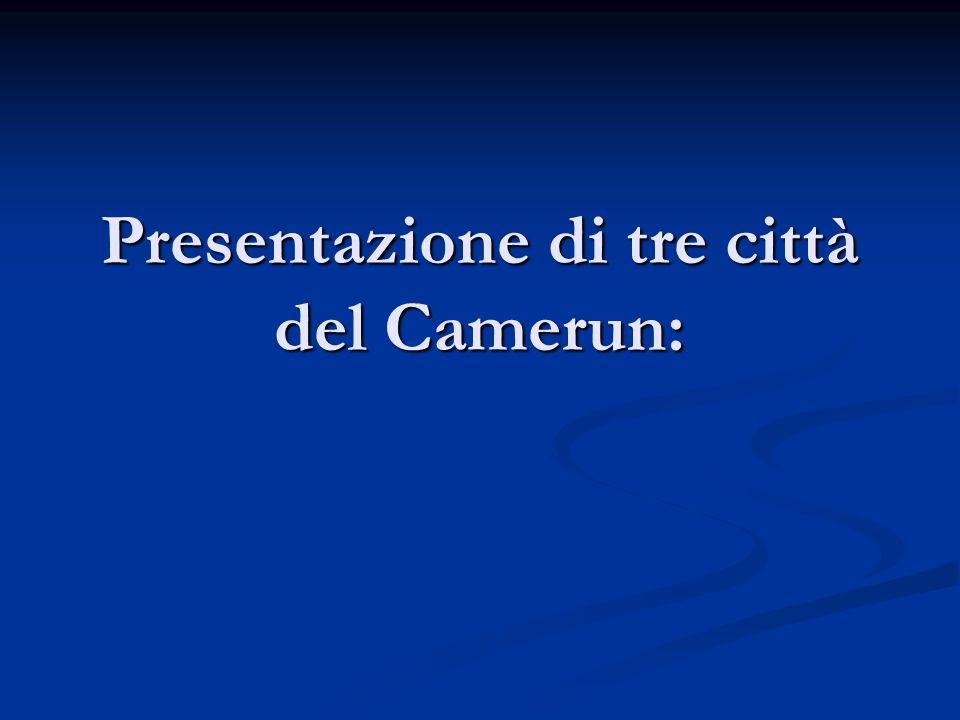 Presentazione di tre città del Camerun: