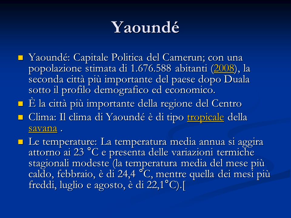 Yaoundé Yaoundé: Capitale Politica del Camerun; con una popolazione stimata di 1.676.588 abitanti (2008), la seconda città più importante del paese do