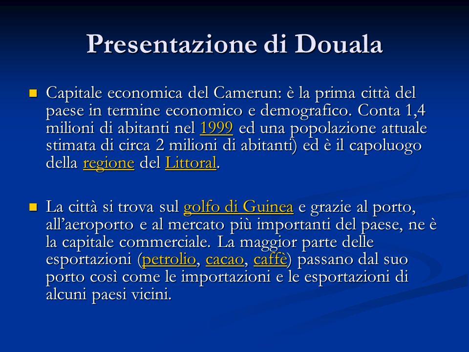 Presentazione di Douala Capitale economica del Camerun: è la prima città del paese in termine economico e demografico. Conta 1,4 milioni di abitanti n