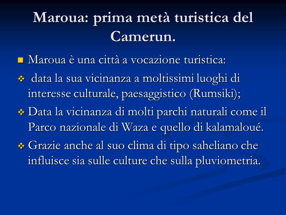 Maroua: prima metà turistica del Camerun. Maroua è una città a vocazione turistica: Maroua è una città a vocazione turistica: data la sua vicinanza a