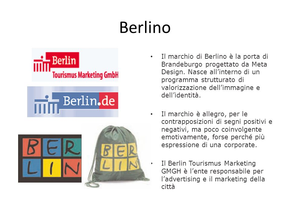 Berlino Il marchio di Berlino è la porta di Brandeburgo progettato da Meta Design. Nasce allinterno di un programma strutturato di valorizzazione dell