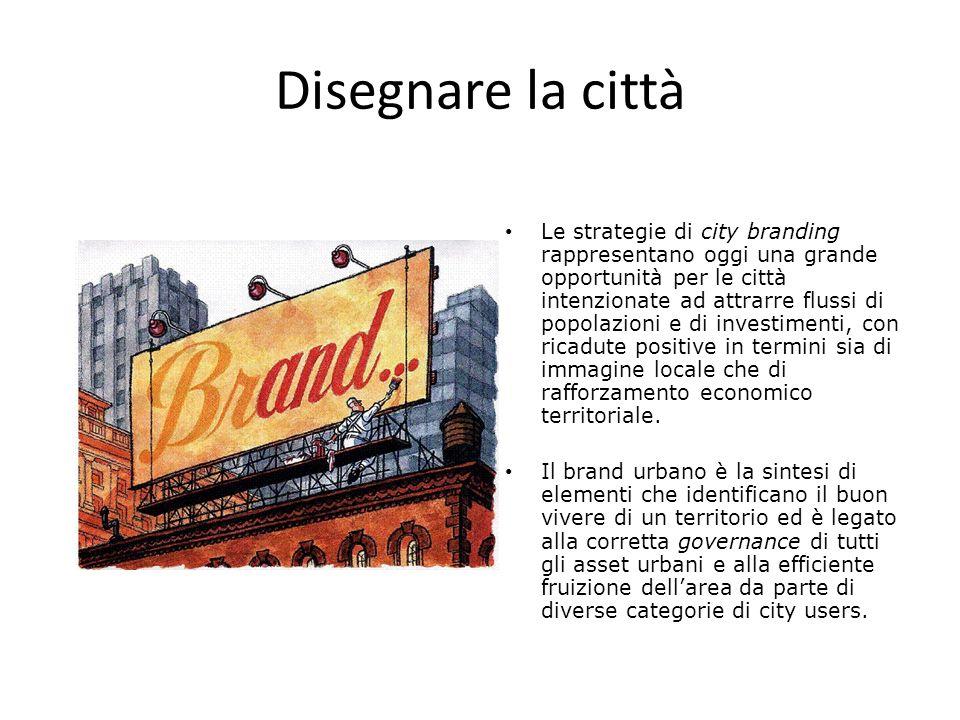 Disegnare la città Le strategie di city branding rappresentano oggi una grande opportunità per le città intenzionate ad attrarre flussi di popolazioni