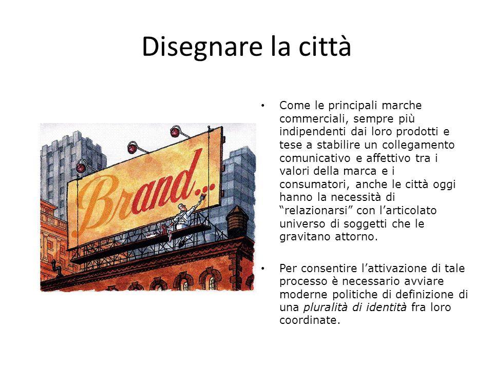 Disegnare la città Come le principali marche commerciali, sempre più indipendenti dai loro prodotti e tese a stabilire un collegamento comunicativo e