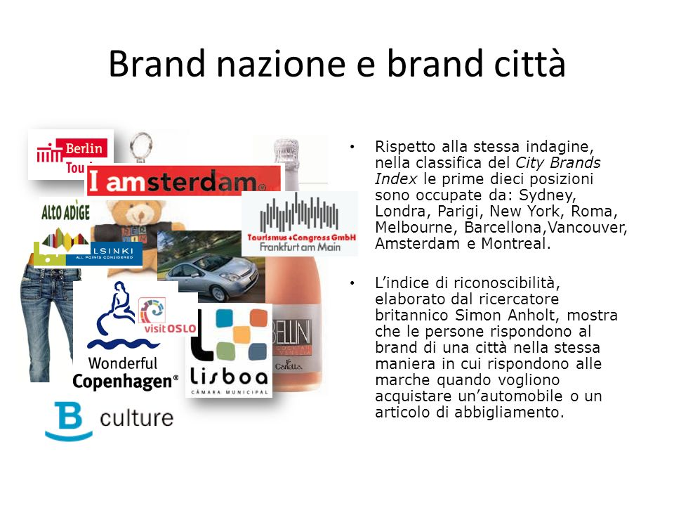 Brand nazione e brand città Rispetto alla stessa indagine, nella classifica del City Brands Index le prime dieci posizioni sono occupate da: Sydney, L