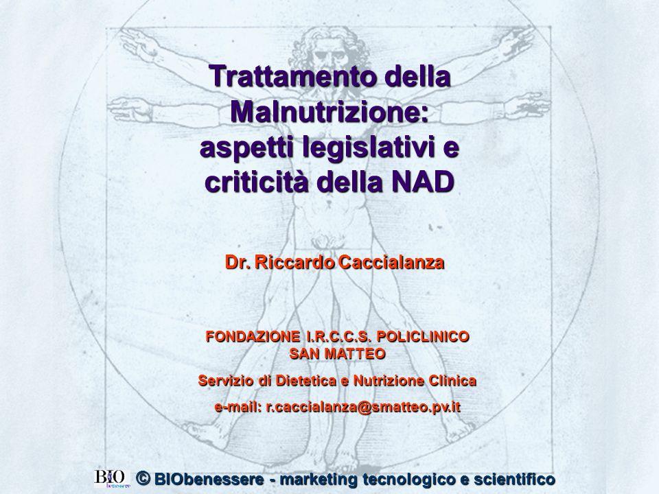 Trattamento della Malnutrizione: aspetti legislativi e criticità della NAD Dr. Riccardo Caccialanza FONDAZIONE I.R.C.C.S. POLICLINICO SAN MATTEO Servi