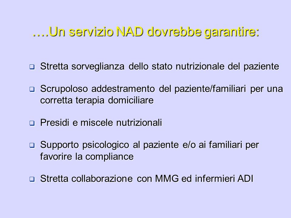 ….Un servizio NAD dovrebbe garantire: Stretta sorveglianza dello stato nutrizionale del paziente Stretta sorveglianza dello stato nutrizionale del paz