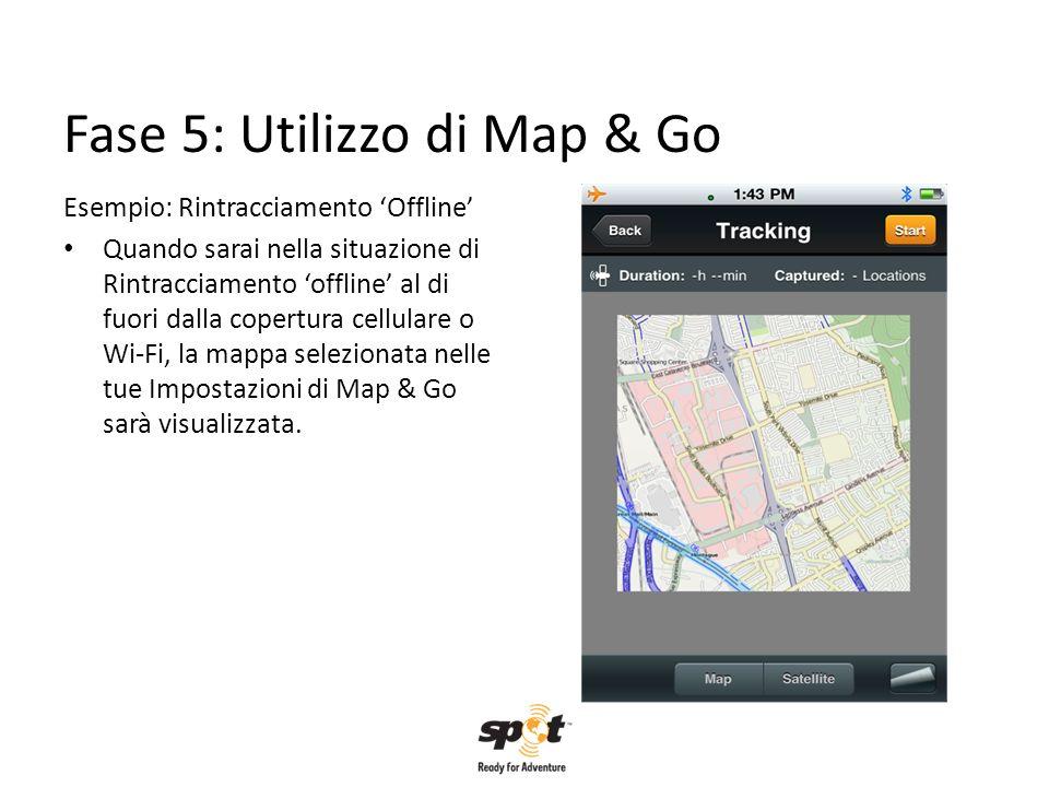 Fase 5: Utilizzo di Map & Go Esempio: Rintracciamento Offline Quando sarai nella situazione di Rintracciamento offline al di fuori dalla copertura cel