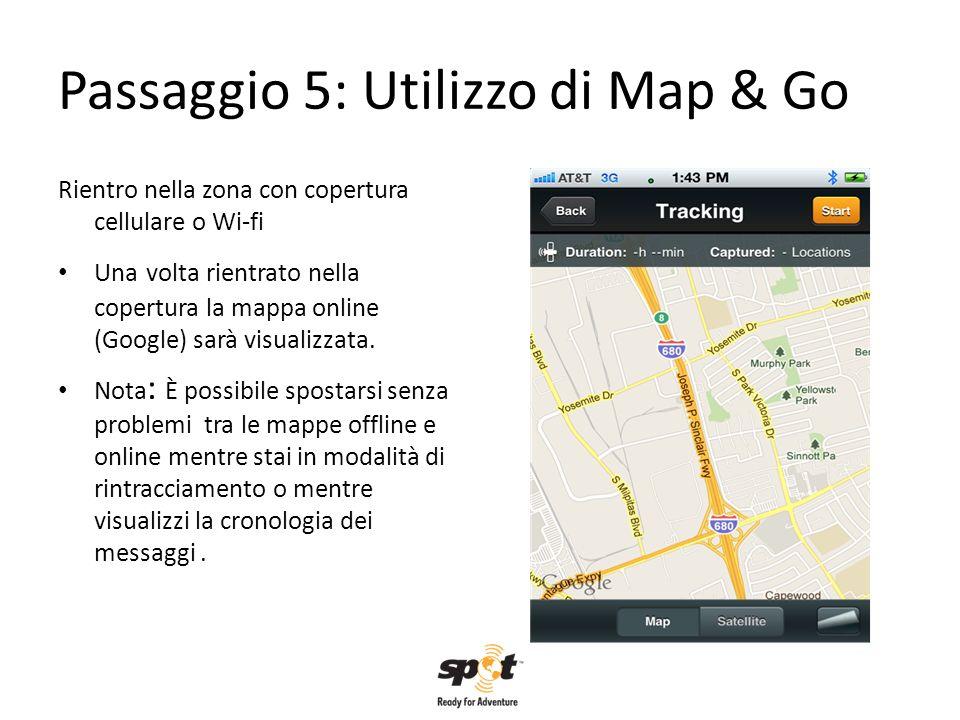 Passaggio 5: Utilizzo di Map & Go Rientro nella zona con copertura cellulare o Wi-fi Una volta rientrato nella copertura la mappa online (Google) sarà