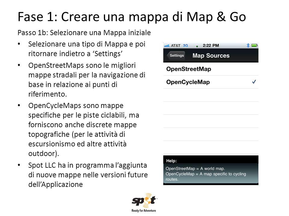 Fase 1: Creare una mappa di Map & Go Passo 1b: Selezionare una Mappa iniziale Selezionare una tipo di Mappa e poi ritornare indietro a Settings OpenSt