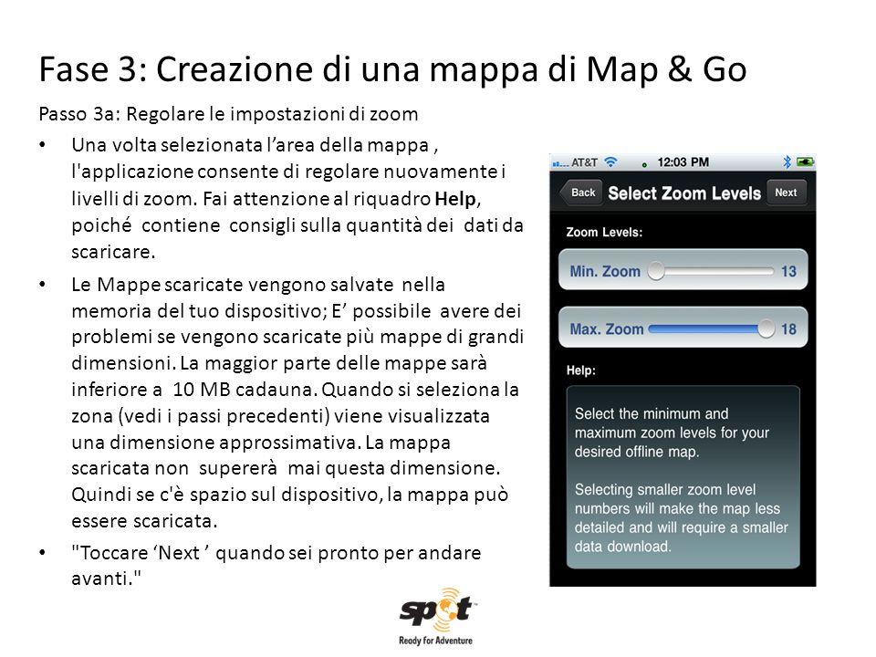 Fase 3: Creazione di una mappa di Map & Go Passo 3a: Regolare le impostazioni di zoom Una volta selezionata larea della mappa, l'applicazione consente