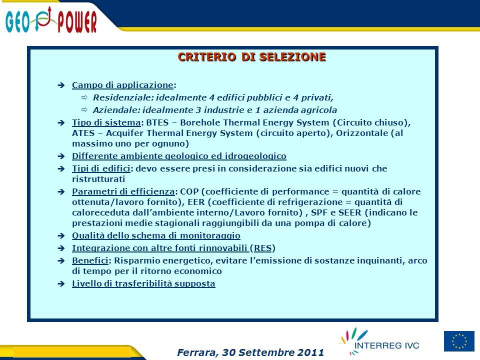 > GEO.POWER Inception meeting 13 CRITERIO DI SELEZIONE Campo di applicazione: Residenziale: idealmente 4 edifici pubblici e 4 privati, Aziendale: idea