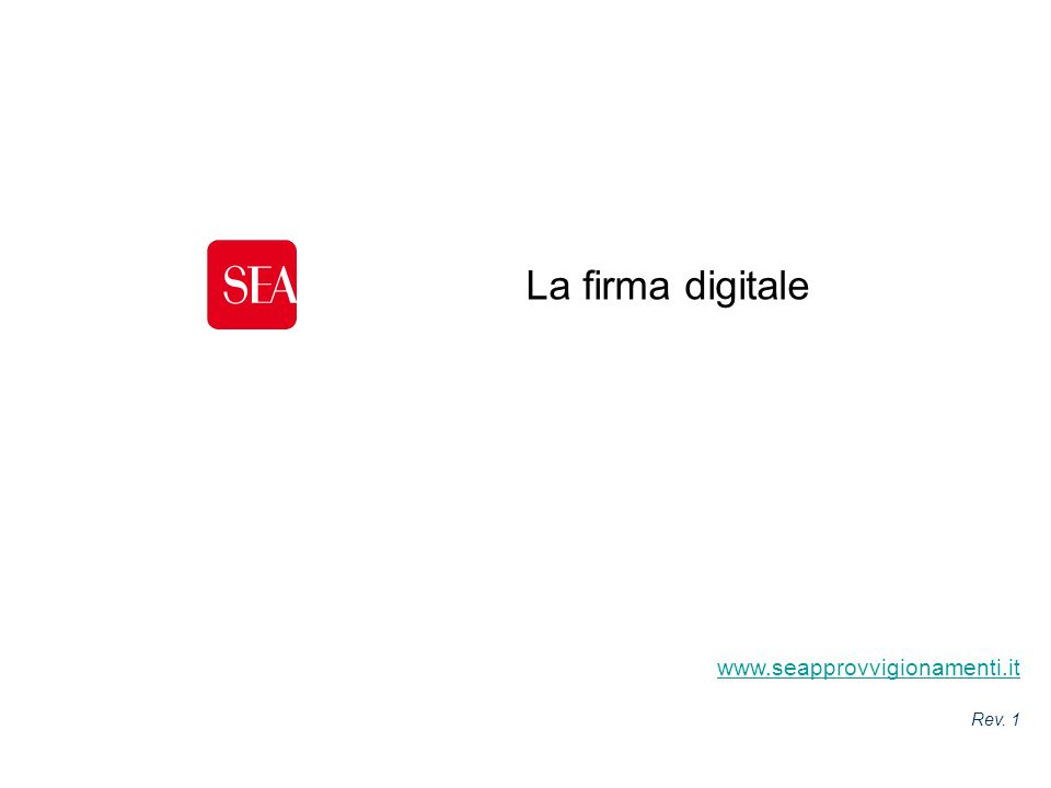 www.seapprovvigionamenti.it Rev. 1 La firma digitale
