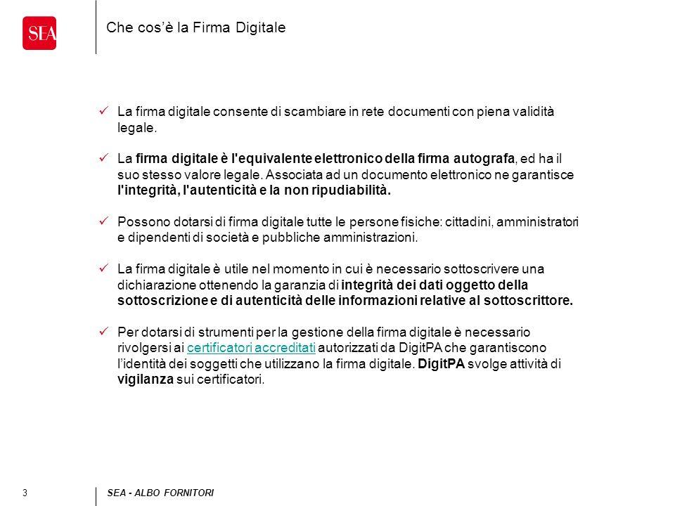 3SEA - ALBO FORNITORI Che cosè la Firma Digitale La firma digitale consente di scambiare in rete documenti con piena validità legale. La firma digital