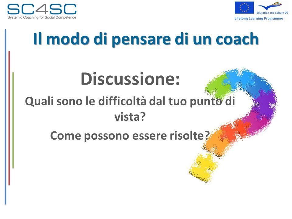 Discussione: Quali sono le difficoltà dal tuo punto di vista? Come possono essere risolte? Il modo di pensare di un coach