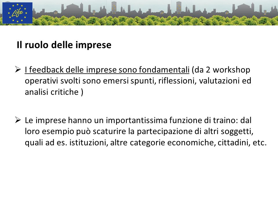 Il ruolo delle imprese I feedback delle imprese sono fondamentali (da 2 workshop operativi svolti sono emersi spunti, riflessioni, valutazioni ed anal