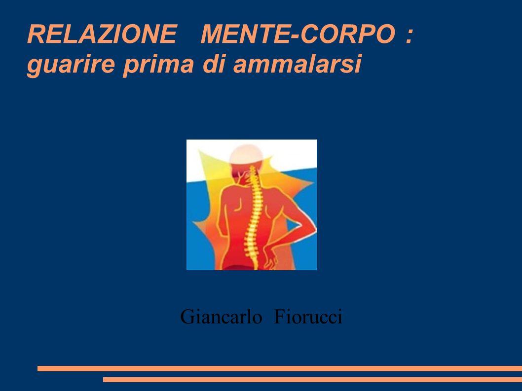 RELAZIONE MENTE-CORPO : guarire prima di ammalarsi Giancarlo Fiorucci