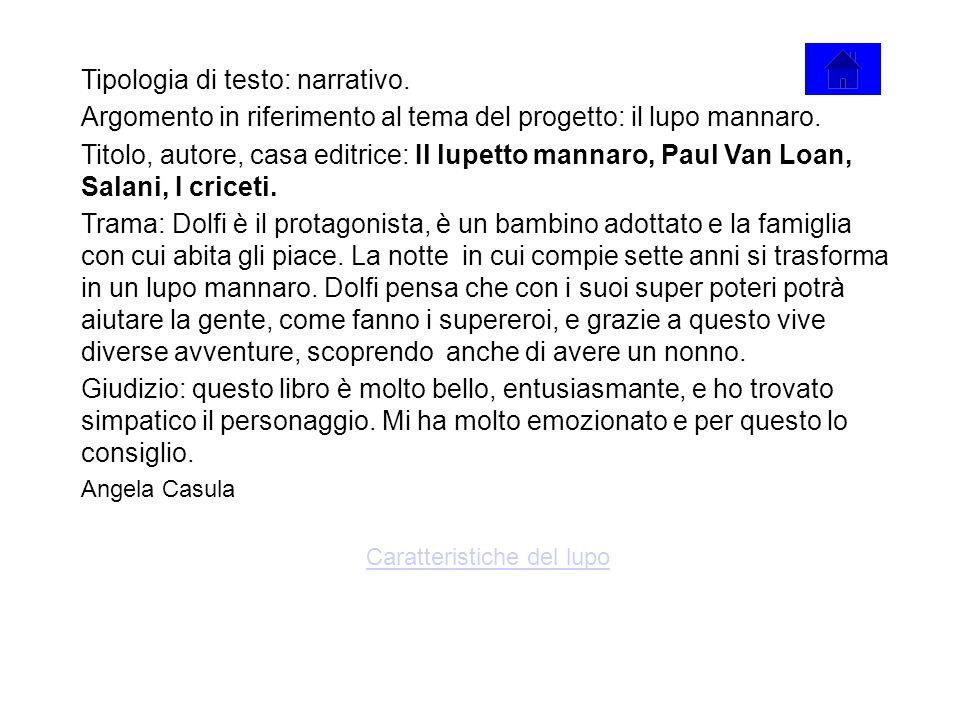 Tipologia di testo: narrativo. Argomento in riferimento al tema del progetto: il lupo mannaro. Titolo, autore, casa editrice: Il lupetto mannaro, Paul