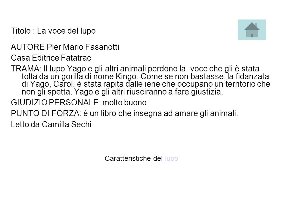 Titolo : La voce del lupo AUTORE Pier Mario Fasanotti Casa Editrice Fatatrac TRAMA: Il lupo Yago e gli altri animali perdono la voce che gli è stata tolta da un gorilla di nome Kingo.