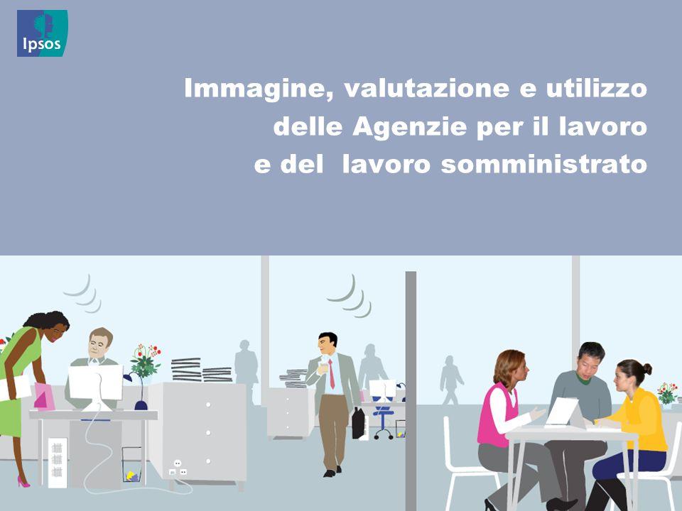 28 © 2011 Ipsos Immagine, valutazione e utilizzo delle Agenzie per il lavoro e del lavoro somministrato