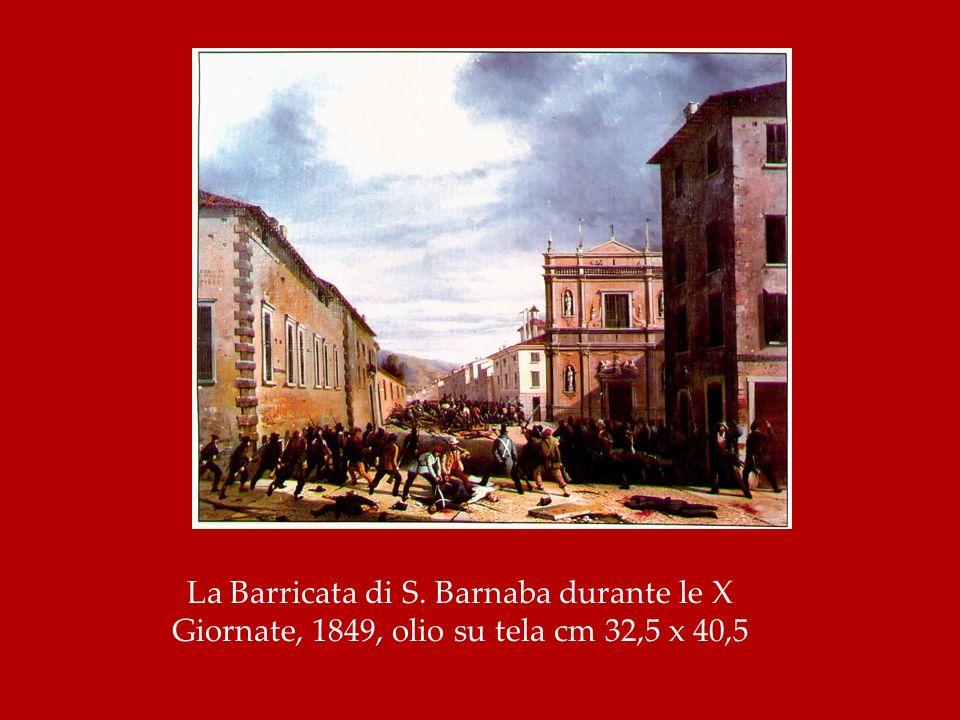 La Barricata di S. Barnaba durante le X Giornate, 1849, olio su tela cm 32,5 x 40,5
