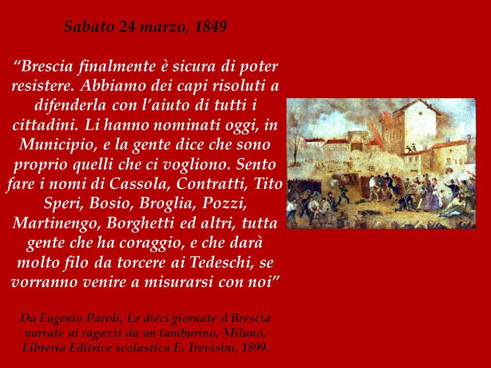Sabato 24 marzo, 1849 Brescia finalmente è sicura di poter resistere. Abbiamo dei capi risoluti a difenderla con laiuto di tutti i cittadini. Li hanno