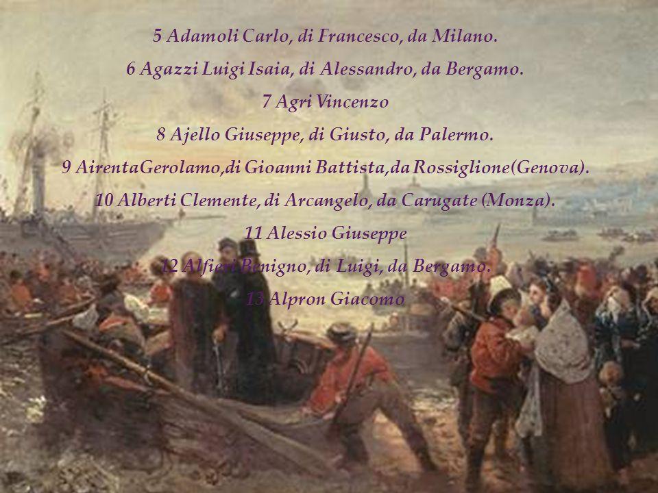 5 Adamoli Carlo, di Francesco, da Milano. 6 Agazzi Luigi Isaia, di Alessandro, da Bergamo. 7 Agri Vincenzo 8 Ajello Giuseppe, di Giusto, da Palermo. 9