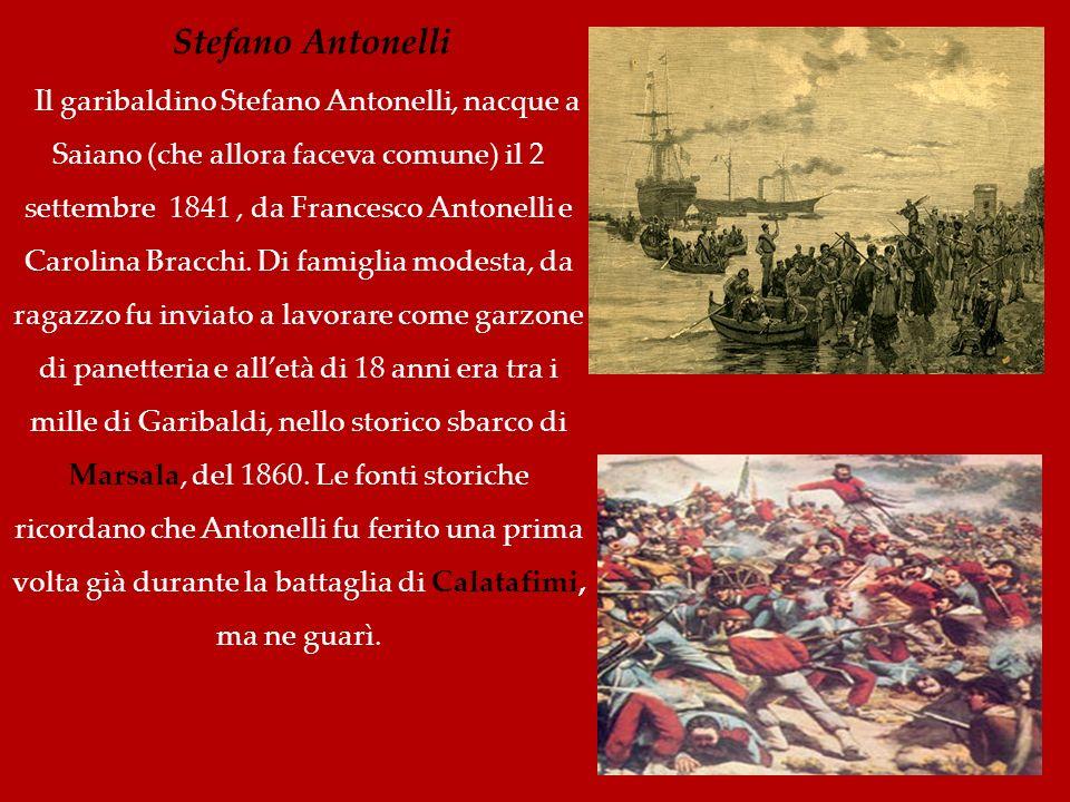 Stefano Antonelli Il garibaldino Stefano Antonelli, nacque a Saiano (che allora faceva comune) il 2 settembre 1841, da Francesco Antonelli e Carolina