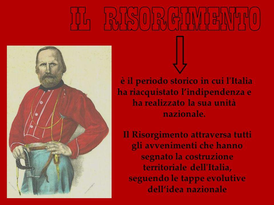 è il periodo storico in cui l'Italia ha riacquistato lindipendenza e ha realizzato la sua unità nazionale. Il Risorgimento attraversa tutti gli avveni