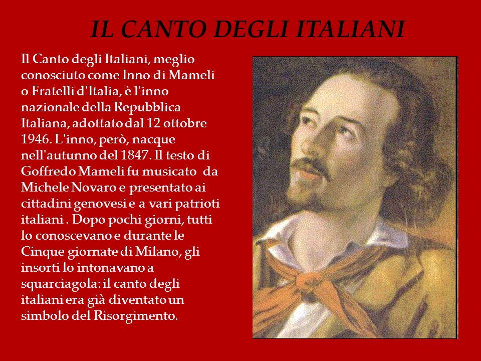 Il Canto degli Italiani, meglio conosciuto come Inno di Mameli o Fratelli d'Italia, è l'inno nazionale della Repubblica Italiana, adottato dal 12 otto