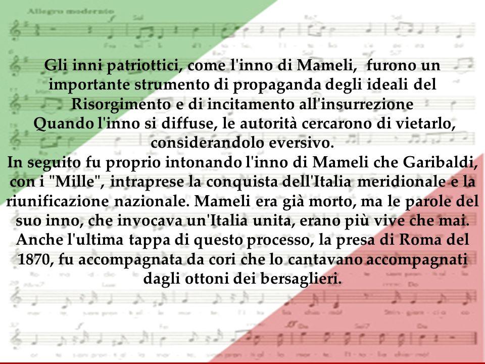 Gli inni patriottici, come l'inno di Mameli, furono un importante strumento di propaganda degli ideali del Risorgimento e di incitamento all'insurrezi
