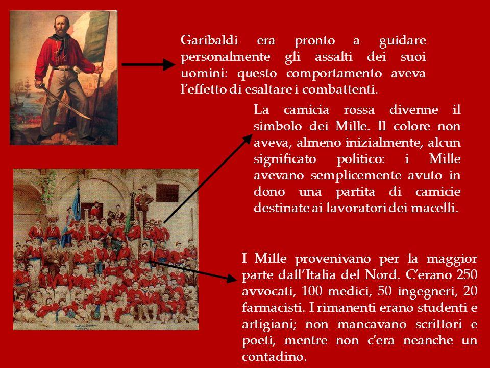 Garibaldi era pronto a guidare personalmente gli assalti dei suoi uomini: questo comportamento aveva leffetto di esaltare i combattenti. La camicia ro