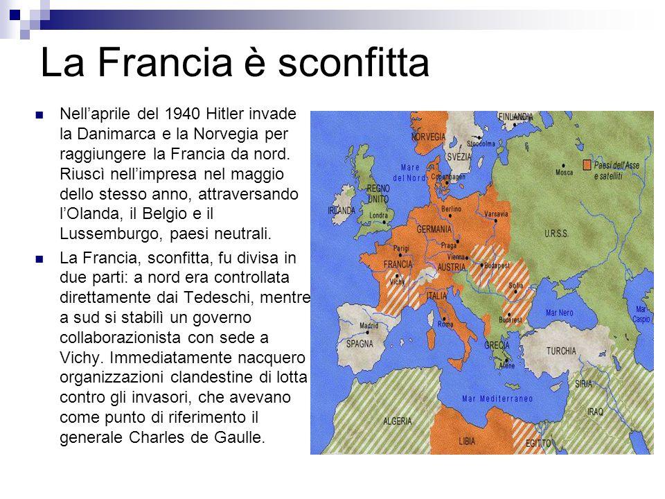 La Francia è sconfitta Nellaprile del 1940 Hitler invade la Danimarca e la Norvegia per raggiungere la Francia da nord. Riuscì nellimpresa nel maggio