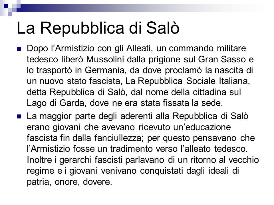 La Repubblica di Salò Dopo lArmistizio con gli Alleati, un commando militare tedesco liberò Mussolini dalla prigione sul Gran Sasso e lo trasportò in