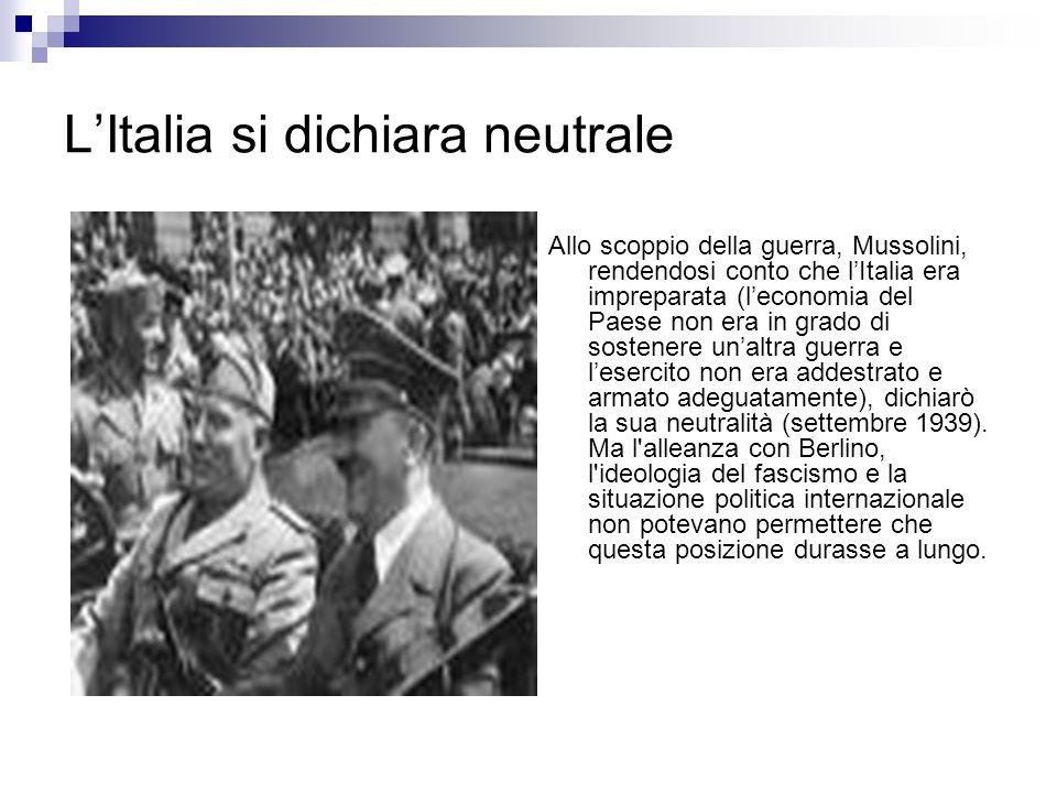 LItalia si dichiara neutrale Allo scoppio della guerra, Mussolini, rendendosi conto che lItalia era impreparata (leconomia del Paese non era in grado