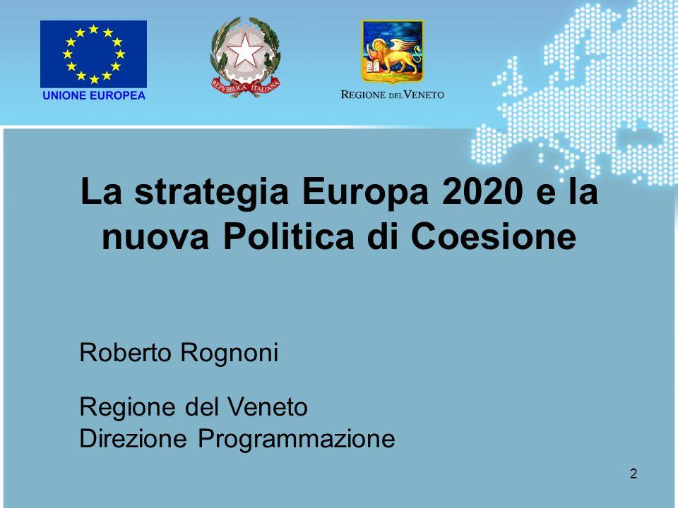 2 La strategia Europa 2020 e la nuova Politica di Coesione Roberto Rognoni Regione del Veneto Direzione Programmazione