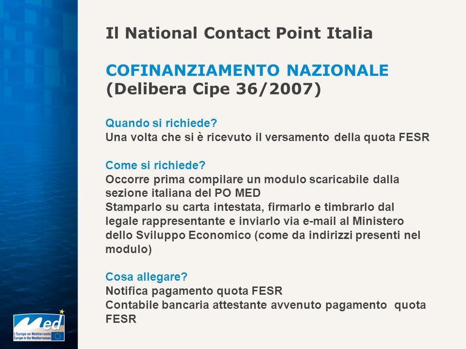 Il National Contact Point Italia COFINANZIAMENTO NAZIONALE (Delibera Cipe 36/2007) Quando si richiede? Una volta che si è ricevuto il versamento della