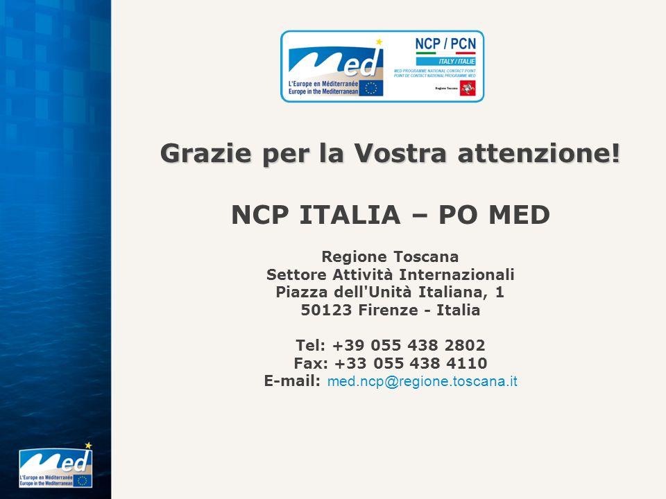Grazie per la Vostra attenzione! NCP ITALIA – PO MED Regione Toscana Settore Attività Internazionali Piazza dell'Unità Italiana, 1 50123 Firenze - Ita