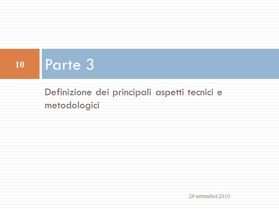 Definizione dei principali aspetti tecnici e metodologici Parte 3 29 settembre 2010 10