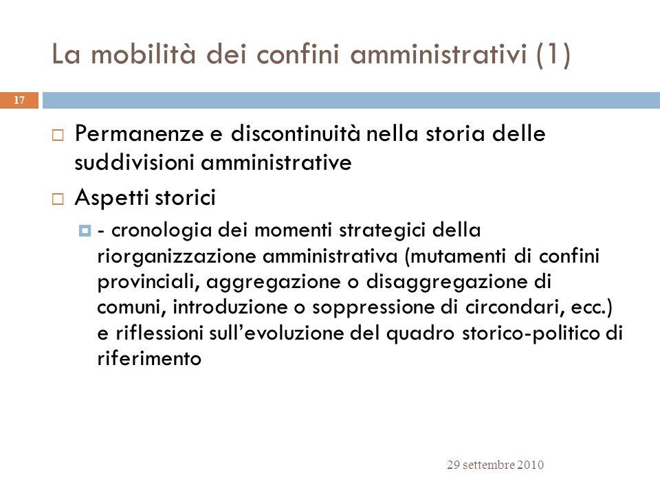 La mobilità dei confini amministrativi (1) 29 settembre 2010 17 Permanenze e discontinuità nella storia delle suddivisioni amministrative Aspetti stor